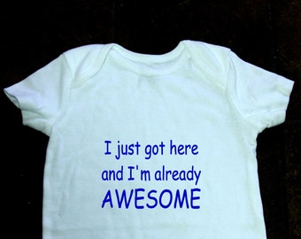 I just got here and I'm already awesome baby bodysuit