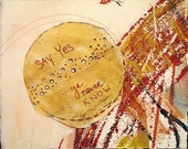 Say Yes, ya never Know:   mixed media w/threaded text message on paper.