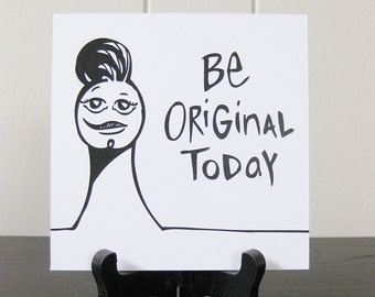 Be Original Today / Daily Peety Print (Black and White, 5 x 5)
