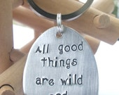 All good things are wild and free Handstamped Keychain.