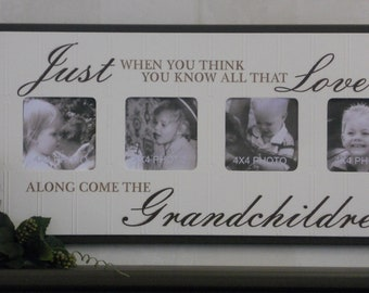 Grandparents Gift - Photo Frame Sign Quote - Just when you think you know all that love is along come the Grandchildren - Grandparent Sign
