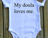 My doula loves me. Organic Onesie or Tee