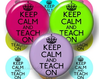 Keep Calm And Teach On, Instant Download, 1 Inch Circles, Bottle Cap Images, Digital Collage Sheet, 4x6, Bottle Caps, Glass Tiles, Magnets