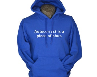 Funny Hoodies for women Autocorrect is a piece of shut sweatshirt geek clothing geekery hooded sweatshirt royal blue black maroon green etc.