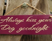 Always kiss your Dog goodnight wood sign