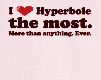 I Love Hyperbole More Than Anything... Funny Novelty T Shirt Z12198