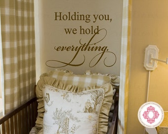 Baby Nursery Vinyl Decal Saying - Holding You We Hold Everything Wall Decal - Child Quote Poem Saying Phrase 22h x 28w BA0296