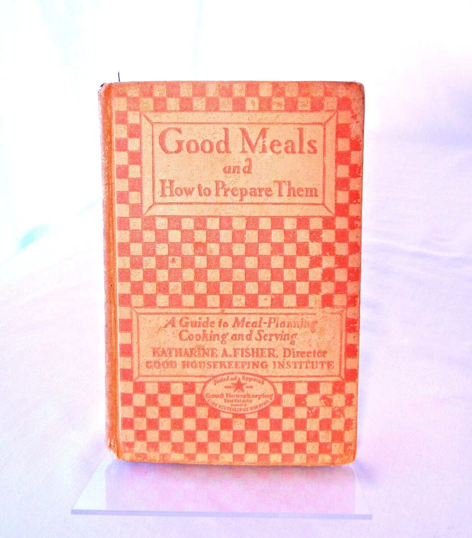 Good Housekeeping: Good Housekeeping Cookbook Good Meals And How To Prepare