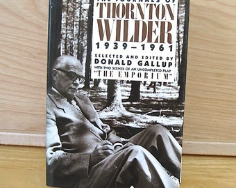"""Journals of Thornton Wilder 1939 to 1961,  Donald Gallup  """"The Emporium"""" an unfinished play. American Literature. Mankind. Optimism. Faith"""