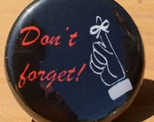 Don't Forget! - Button, Magnet, or Bottle Opener