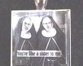 Nuns - You're Like a Sister To Me Pendant or Keyring