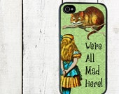 Green Alice and the Cheshire Cat Phone Case We're all Mad Herefor iPhone 4 4s 5 5s 5c SE 6 6s 7  6 6s 7 Plus Galaxy s4 s5 s6 s7 Edge