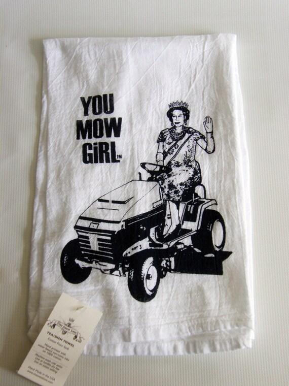 Queen Elizabeth- You Mow Girl-Soft Cotton Flour Sack Dish Towel- Tea Towel - Hand Screen Printed, Funny Hostess Gift