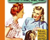 I know my kids are trying to say something to me but all I hear is blah, blah, blah. FRIDGE MAGNET