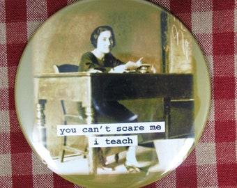 Funny teacher Magnet. You can't scare me i teach  3 inch mylar
