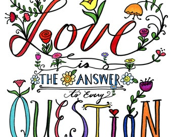 Love is the Answer to Every Question - Gicleé print of an original illustration
