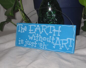The EARTH Without ART is Just 'eh' sign, hand lettered