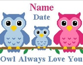 INSTANT DOWNLOAD Owl Always Love You 3 Three Owls (Mommy Daddy and Baby) sitting on a Branch Personalized Name and Date emailed to you PDF