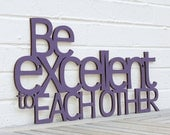 Be Excellent to Each Other quote sign (Bill & Ted's Excellent Adventure)