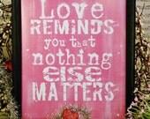 Love reminds you sign that nothing else matters digital - PDF pink valentine vintage words primitive paper old 8 x 10 frame saying