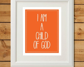 I Am A Child of God Print - Printable Art - Christian Nursery Art in Orange - Print Yourself Nursery Art, Orange Nursery Decor, LDS Primary