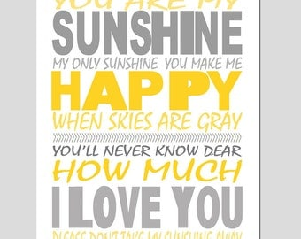 You Are My Sunshine, My Only Sunshine - 11x14 Nursery Art Print - CHOOSE YOUR COLORS - Shown in Yellow and Gray