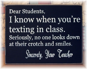 Dear students I know when you're texting in class wood sign teacher gift