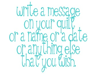 Write a message on your quilt, ADD ON, dates, names, sentimental messages, birthday wishes