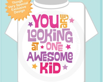 You Are Looking At One Awesome Kid Tee Shirt or Onesie