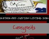 Custom Reserved Listing For: Caseyseitz