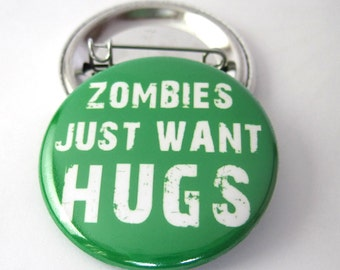 Zombies just want Hugs Pinback Button Badge, the walking dead, pins for backpacks, Pinback Button gift, Button OR Magnet - 1.5″ (38mm)