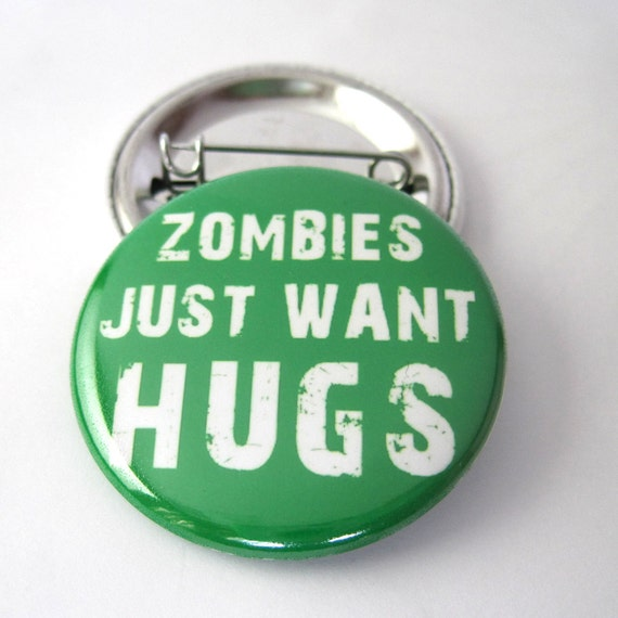 Zombies just want Hugs 1 1/2 inches (38mm) Photo Pinback  Button or Magnet