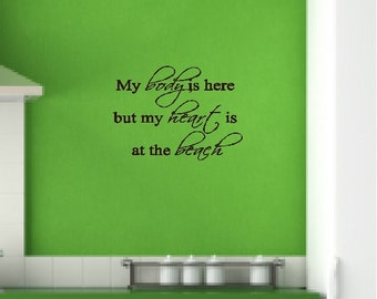 My body is here, but my heart is at the beach..... Beach Wall Quotes Words Sayings Removable Beach Wall Decal Lettering