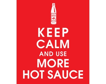 Keep Calm and use MORE HOT SAUCE (B) - Art Print (Featured in Cherry Red) Keep Calm Art Prints and Posters