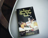 CLEARANCE  ... The International Cheese Recipe Book - Vintage cookbook - 1981 - recipes from around the world