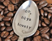 Oh, Hiya Lovely (TM)-  Hand Stamped Vintage Coffee Spoon for COFFEE LOVERS