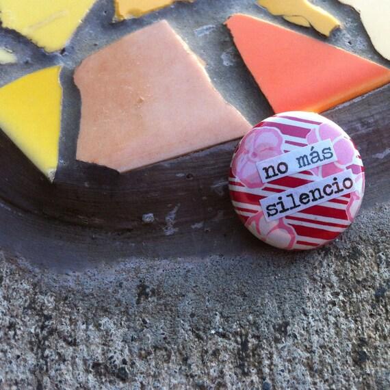No más silencio  - Spanish LanguagePinback Button, Magnet, Mirror, or Bottle Openert
