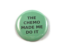 The Chemo Made Me Do It - Green  button pin Cancer Survivor Walk Courage Awareness 2.25 inch button Liver Cancer