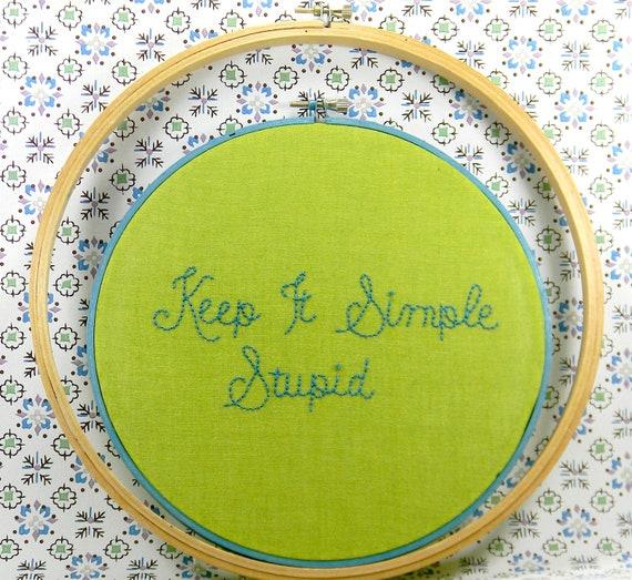 SALE PRICE: Keep It Simple Stupid Embroidery Hoop Art.