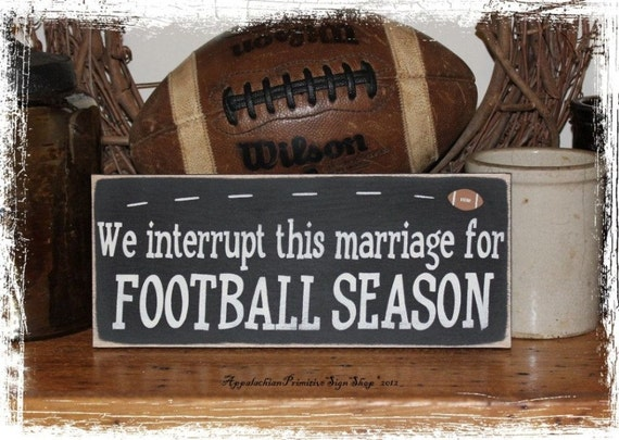 Football SIGN- We Interrupt This Marriage for FOOTBALL Season-Football Decor/Fall Sign/Home Decor/Sports Fan Gift/Sports Decor/Coach Gift