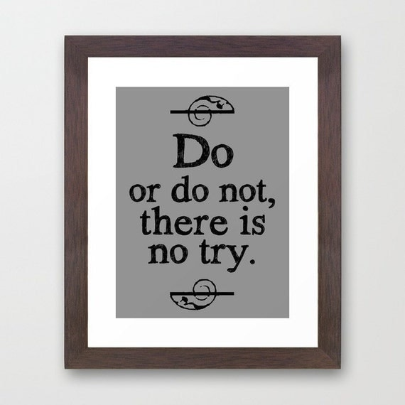 Yoda Quote Try Not: Star Wars Quote Do Or Do Not There Is No Try By