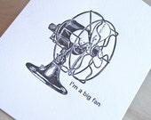 """Im a big fan - Valentines's day vintage industrial fan, 5x7"""" art print, illustration black and white. Made in Australia"""