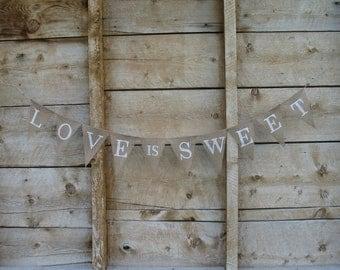 Love is sweet burlap banner, bunting, white lettering, wedding banner, cake table banner, white lettering.