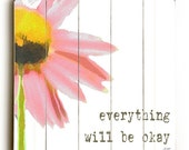 Wooden Art Sign Planked Everything Will Be Okay - Pink Daisy on White Wall Decor