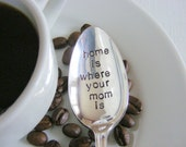 Coffee Spoon Home is where your mom is spoon hand stamped coffee spoon