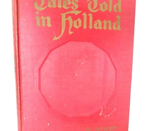 1926 Tales Told in Holland, Antique Book, Travelship Book, Childrens Book, Story Book, Maud Petersham, Literary Classic, Book House