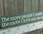 The More People I Meet the More I Love My Cat - Wooden Sign