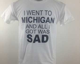 I Went to Michigan and all I got was SAD // white shirt black ink
