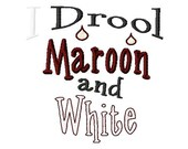 I Drool Maroon and White - Machine Embroidery Design - 8 Sizes