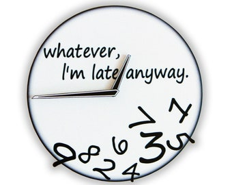 Whatever, I'm late anyway. Wall Clock